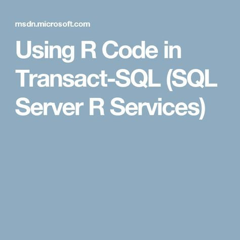 Using R Code in Transact-SQL (SQL Server R Services)