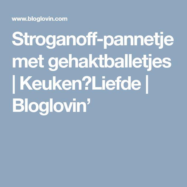 Stroganoff-pannetje met gehaktballetjes   Keuken♥Liefde   Bloglovin'