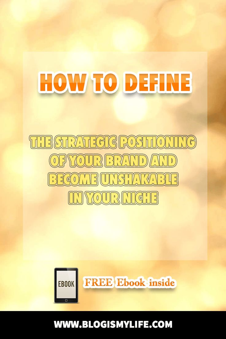 HOW TO DEFINE The Strategic Positioning of your Brand and become unshakable in your niche via @blogismylife