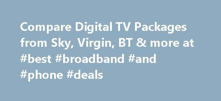 Compare Digital TV Packages from Sky, Virgin, BT & more at #best #broadband #and #phone #deals http://broadband.remmont.com/compare-digital-tv-packages-from-sky-virgin-bt-more-at-best-broadband-and-phone-deals/  #compare broadband deals in my area # Digital television With the help of our partners broadbandchoices [1] you can compare the latest deals for digital television services, including TV, broadband and phone bundles, in one simple search. Need more information? This gives you the…