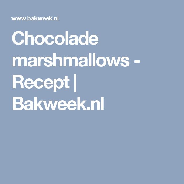 Chocolade marshmallows - Recept | Bakweek.nl