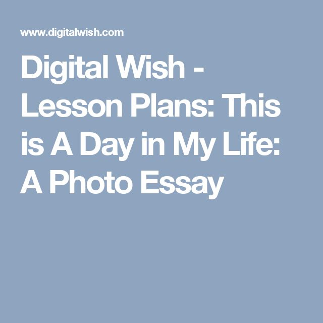 best photo essay images photo essay photography  digital wish lesson plans this is a day in my life a photo