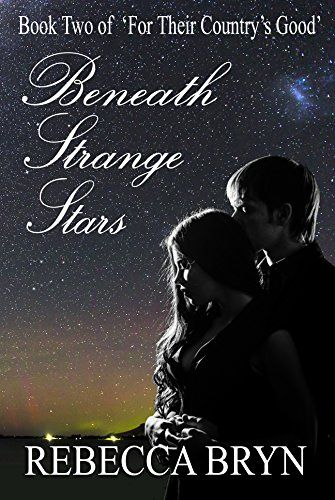 Beneath Strange Stars (For Their Country's Good Book 2) by Rebecca Bryn   Continuing the story of Jem and Ella. Jem, a young poacher is transported to Van Diemens Land, for life, for killing one of Lord Northamptons gamekeepers, leaving behind, Ella, the girl he loves. As Jem and his cousins plan a mutiny aboard the convict ship, HMS Tortoise, in an attempt to return home to his lover, Ella is using the only currency she has, her body, to earn the fare to follow him a...
