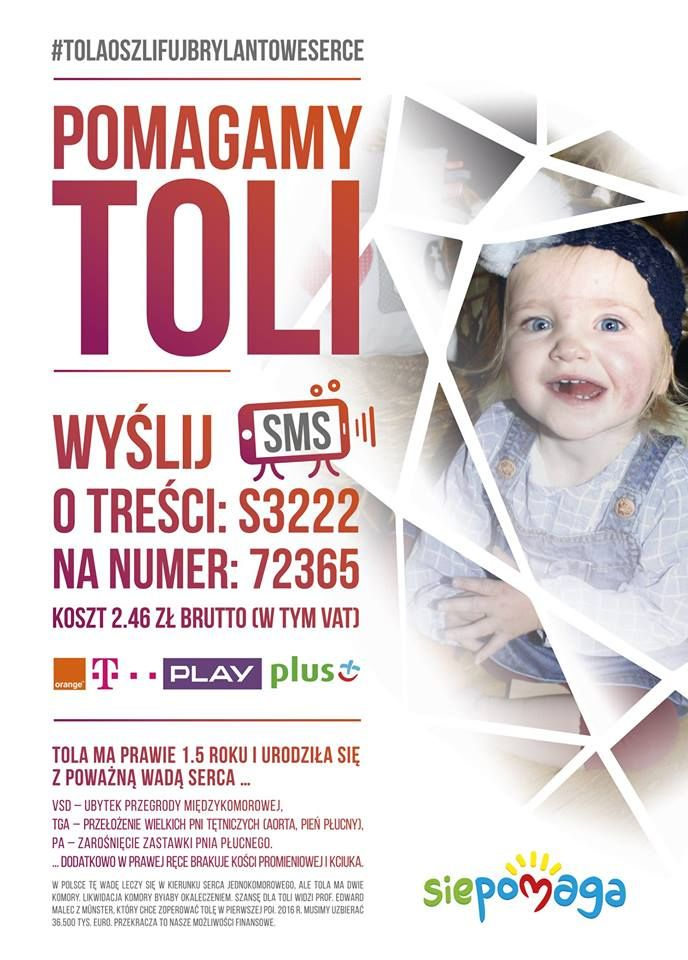 Tola is like a Tiny Diamond – that what her mom calls her. The Tiny Diamond with a very hard heart condition which requires polishing. Tola's heart has two chambers, so it is nearly the same as the one any ours  If she will get care under the profession of Malec there is a hope that we will save these CHAMBERS and Tola's heart will be saved. My parents contacted Professor E. Malec who wishes to keep the two cardiac chambers system. However to fix my little heart I need 36 500 EUR