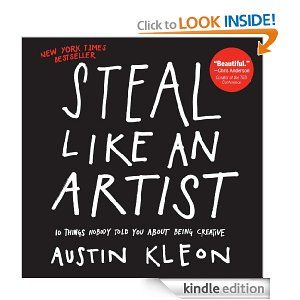 Steal Like an Artist: 10 Things Nobody Told You About Being Creative eBook: Austin Kleon