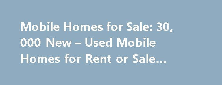 Mobile Homes for Sale: 30, 000 New – Used Mobile Homes for Rent or Sale #home #prices http://property.remmont.com/mobile-homes-for-sale-30-000-new-used-mobile-homes-for-rent-or-sale-home-prices/  Mobile Homes for Sale or Rent Looking for cheap mobile homes for sale? MHBay has tens of thousands of used mobile homes for sale , new manufactured homes. and mobile homes for rent. Or you can browse the Internet's most comprehensive mobile home park directory for homes in your area. We also have…
