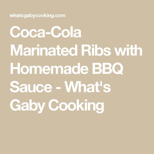 Coca-Cola Marinated Ribs with Homemade BBQ Sauce - What's Gaby Cooking