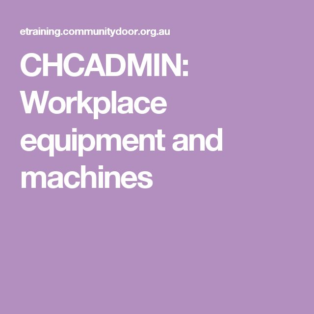 CHCADMIN: Workplace equipment and machines