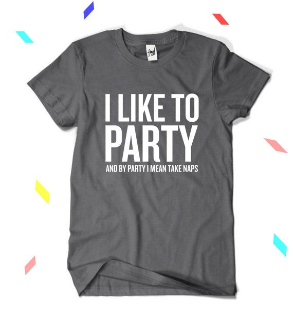 I Like To Party And By Party I Mean Take Naps T-Shirt by fizzlco size L