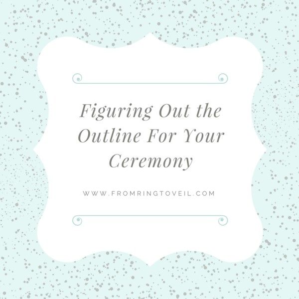 Figuring Out the Outline For Your Ceremony –  Episode 61  In this episode, we will share with you some ideas for outlining your wedding ceremony.  From prelude to the recessional, we've got ideas for religious and non-religious ceremonies.
