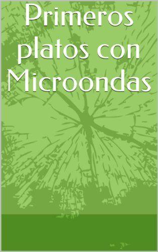Primeros platos con Microondas (El Gran Desconocido de la Cocina) de Andres Sanchez Santos, http://www.amazon.es/dp/B00EX5VDX6/ref=cm_sw_r_pi_dp_RG2Tsb1H83SSV