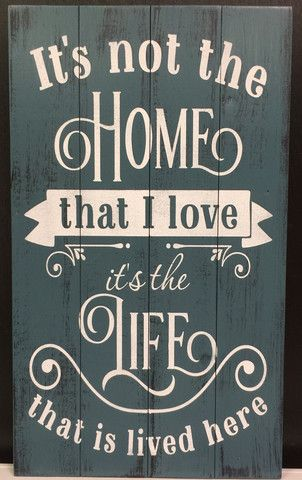 Its Not the Home that I love Its the Life that is Lived Here Sign Primitve Teal