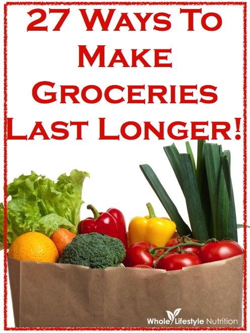 27 Ways To Make Groceries Last Longer | WholeLifestyleNutrition.com