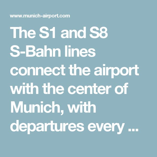 The S1 and S8 S-Bahn lines connect the airport with the center of Munich, with departures every 10 minutes. The airport is also easy and convenient to reach by bus from the Munich city center as well as Ingolstadt and Landshut.