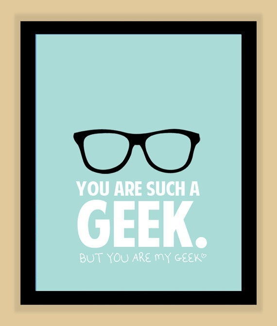 You are such a geek, but you are my geek: Design Inspiration, Geek Stuff, Geeky Quotes, Funny Shit, Geek Life, Geek Glasses, My Geek Quotes, Geek Chic, Awesome Stuff