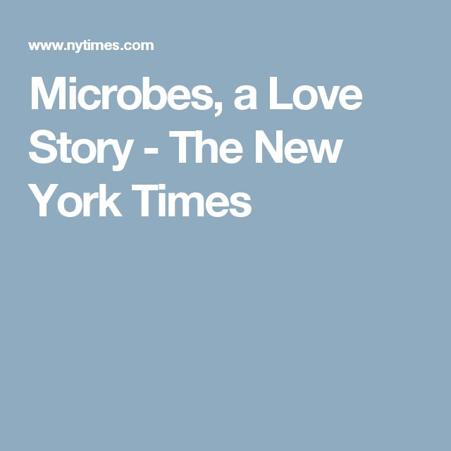 Microbes, a Love Story - The New York Times