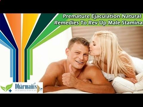 Premature Ejaculation  - Premature Ejaculation Natural Remedies To Rev Up Male Stamina - Follow My Simple Suggestions for Curing Premature Ejaculation and You'll Last for 30 Minutes or Longer by the End of the Week!