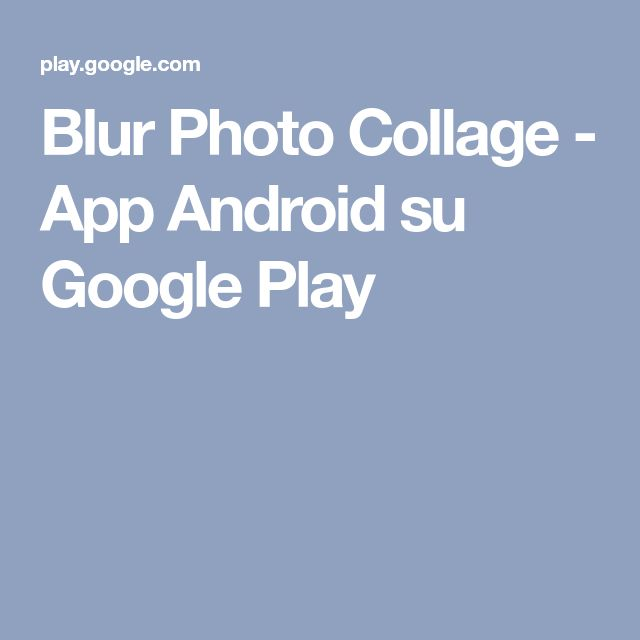 Blur Photo Collage - App Android su Google Play