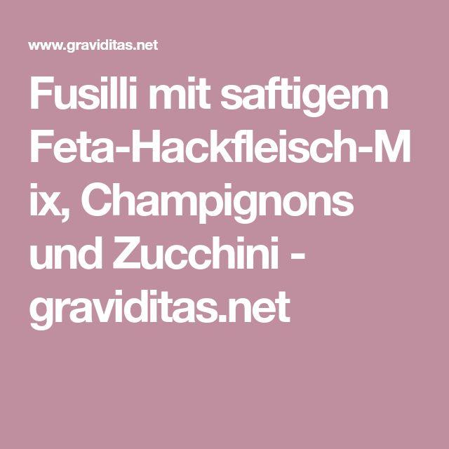 Fusilli mit saftigem Feta-Hackfleisch-Mix, Champignons und Zucchini - graviditas.net