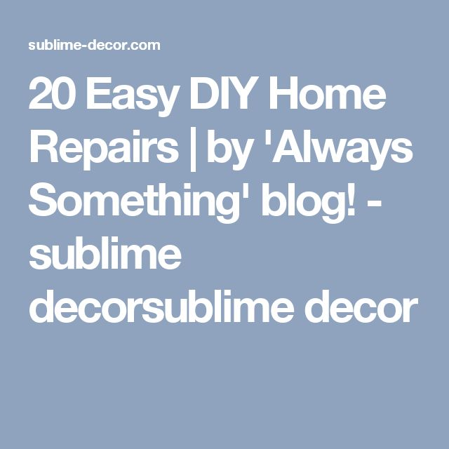 20 Easy DIY Home Repairs | by 'Always Something' blog! - sublime decorsublime decor