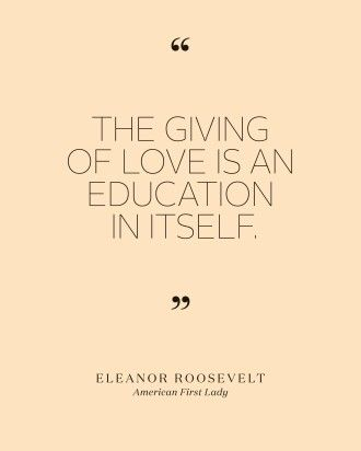"""Bridal Shower Quotes to Set the Mood for the Pre-Wedding Bash - """"The giving of love is an education in itself,"""" Eleanor Roosevelt"""