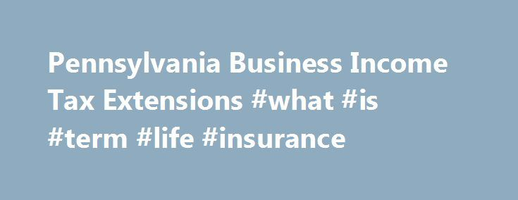 Pennsylvania Business Income Tax Extensions #what #is #term #life #insurance http://incom.remmont.com/pennsylvania-business-income-tax-extensions-what-is-term-life-insurance/  #pennsylvania income tax forms # Pennsylvania General Instructions Pennsylvania corporate tax reports are due by April 15 (for calendar year filers), or within 30 days after the Federal deadline for corporations based on the fiscal year. If you cannot file on time, you can get a Pennsylvania tax extension. If you have…