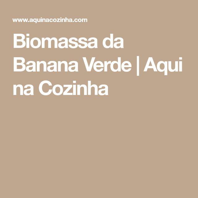 Biomassa da Banana Verde | Aqui na Cozinha