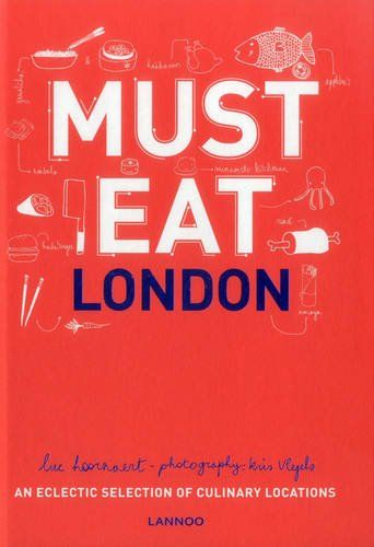 Must Eat London: An Eclectic Selection of Culinary Locations: Amazon