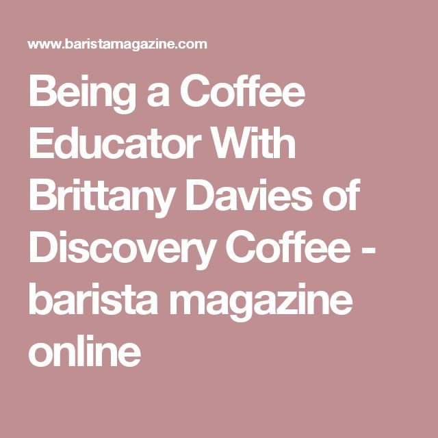 Being a Coffee Educator With Brittany Davies of Discovery Coffee - barista magazine online