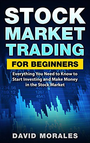 Stock Market Trading For Beginners Everything You Need To Know Start Investing And Make Money In The