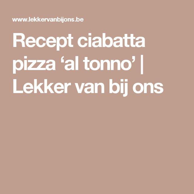 Recept ciabatta pizza 'al tonno' | Lekker van bij ons