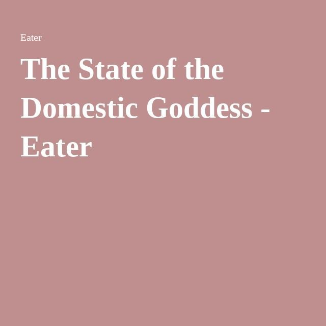 The State of the Domestic Goddess - Eater