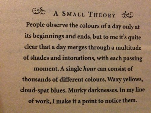 """A single hour can consist of thousands of different colours ... In my line of work, I make it a point to notice them"" -Markus Zusak, The Book Thief"