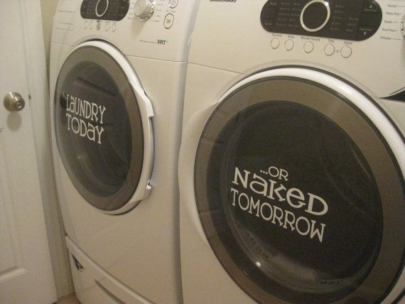 Laundry Today or Naked Tomorrow Vinyl Decals for our washer and dryer - There's no way Joe will let me do this though!