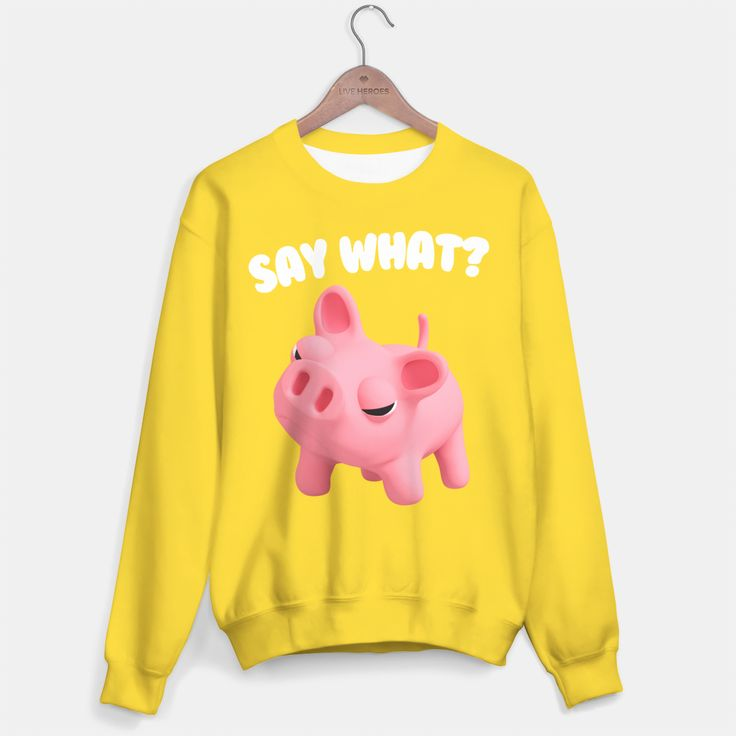 Rosa the Pig T-shirt Say What Yellow Sweater, Live Heroes