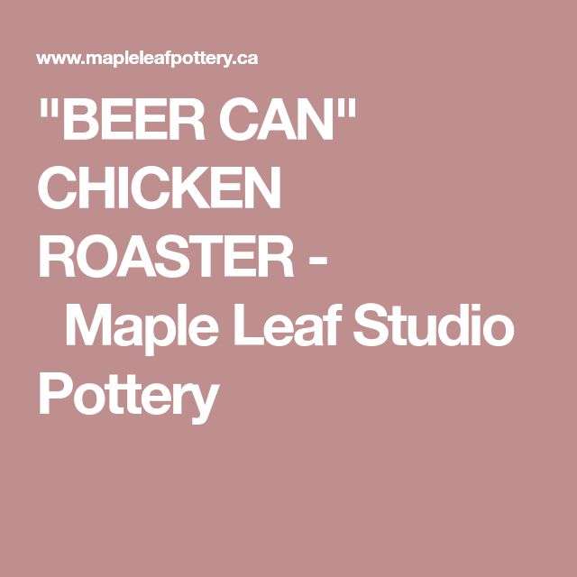 """BEER CAN"" CHICKEN ROASTER -                 Maple Leaf Studio Pottery"