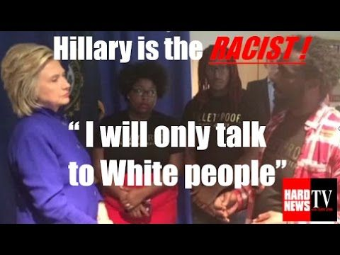 "Oct 13, 2016  Damning Video: RACIST Hillary Says "" I Will only talk to w..."