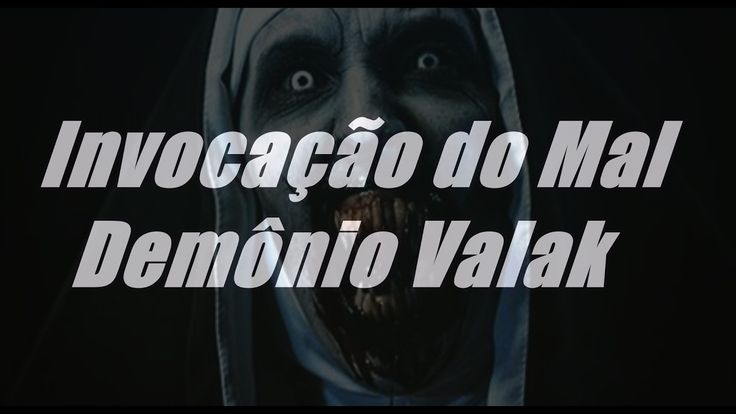 INVOCAÇÃO DO  MAL 2017 DEMONIO VALAK