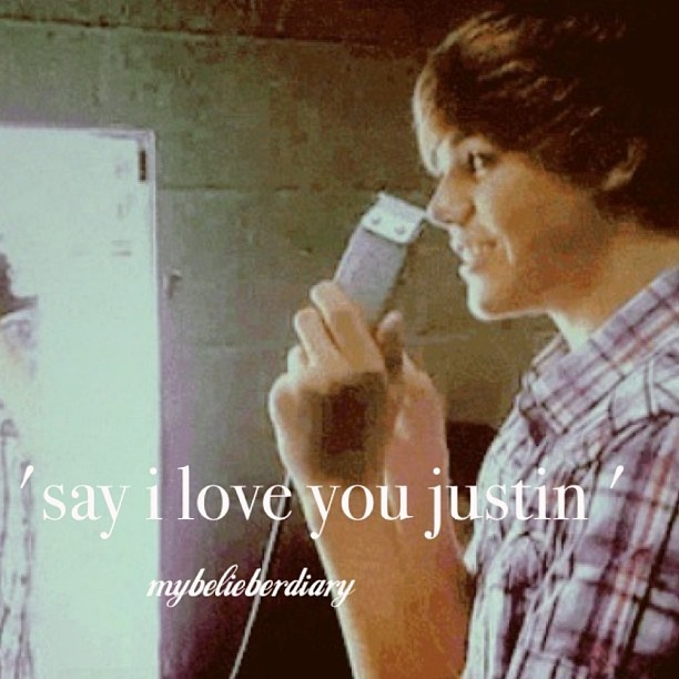 """I love you Justin now put the razor down."" :D"