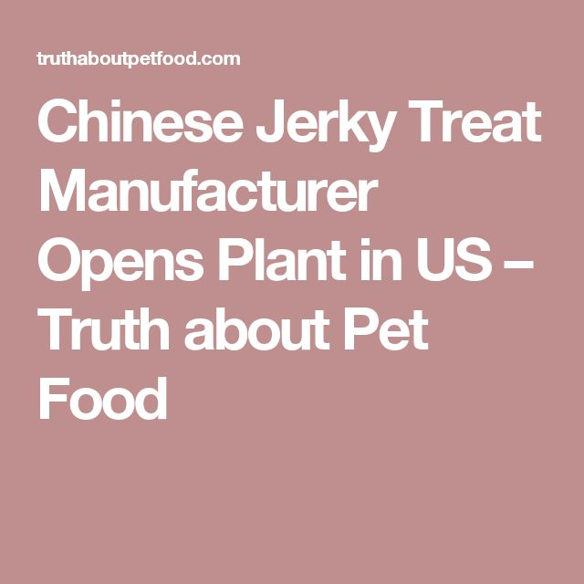 Chinese Jerky Treat Manufacturer Opens Plant in US – Truth about Pet Food