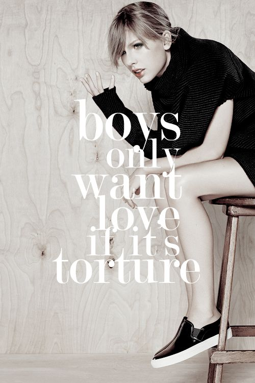 Blank Space - Boys only want love if it's torture...That's why I play with men now ;)