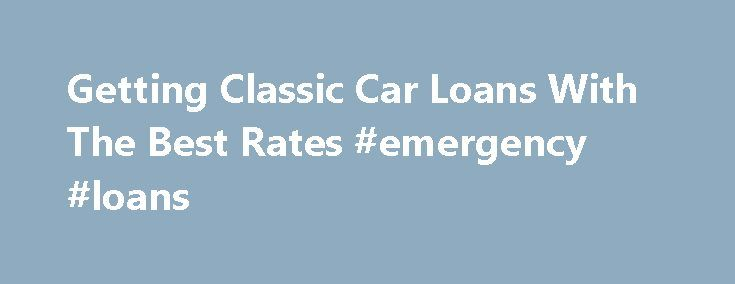 Getting Classic Car Loans With The Best Rates #emergency #loans http://loan.remmont.com/getting-classic-car-loans-with-the-best-rates-emergency-loans/  #loans for cars # Getting Classic Car Loans With The Best Rates Contents Regardless of how good your credit may be, classic car loans are not as easy to find as conventional car loans. In fact, most lenders don't even know what they are. Classic cars are generally much older or more valuable than cars…The post Getting Classic Car Loans With…