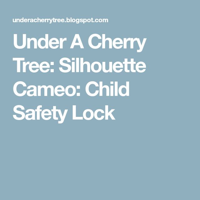 Under A Cherry Tree: Silhouette Cameo: Child Safety Lock