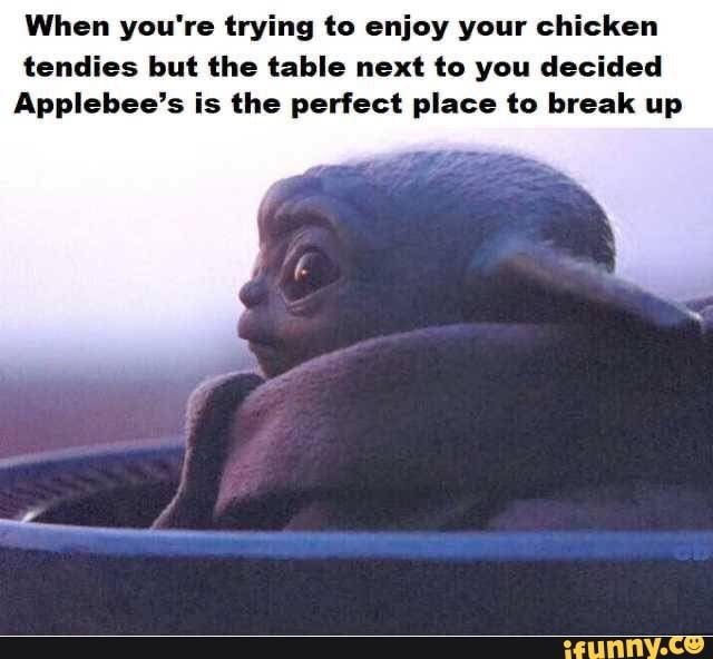 When You Re Trying To Enjoy Your Chicken Tendies But The Table Next To You Decided Applebee S Is The Perfect Place To Break Up Ifunny Yoda Funny Yoda Meme Just