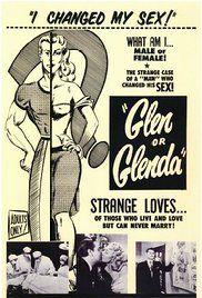 Glen Or Glenda Full Movie. A psychiatrist tells two stories: one of a transvestite (Glen or Glenda), the other of a pseudohermaphrodite (Alan or Anne).