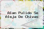 http://tecnoautos.com/wp-content/uploads/imagenes/tendencias/thumbs/alan-pulido-se-aleja-de-chivas.jpg Alan Pulido. Alan Pulido se aleja de Chivas, Enlaces, Imágenes, Videos y Tweets - http://tecnoautos.com/actualidad/alan-pulido-alan-pulido-se-aleja-de-chivas/