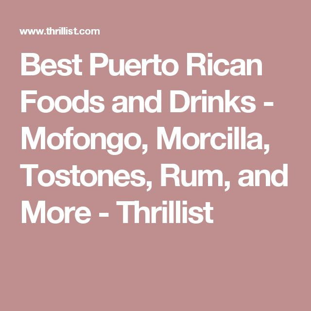 Best Puerto Rican Foods and Drinks - Mofongo, Morcilla, Tostones, Rum, and More - Thrillist