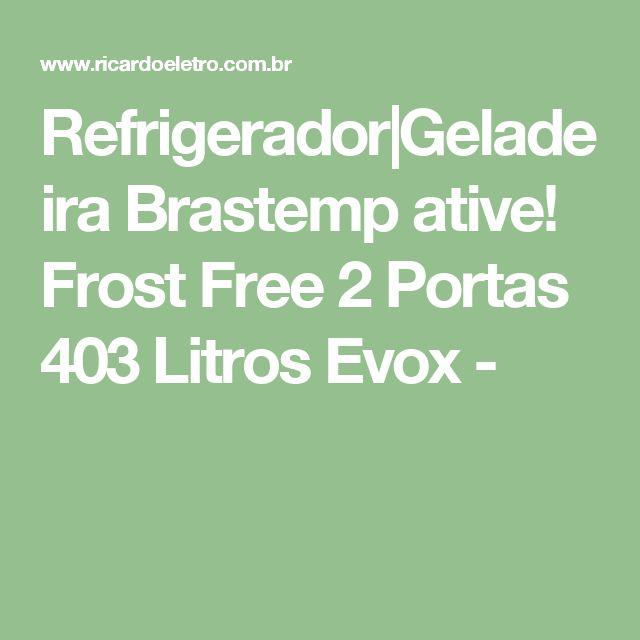 Refrigerador|Geladeira Brastemp ative! Frost Free 2 Portas 403 Litros Evox -