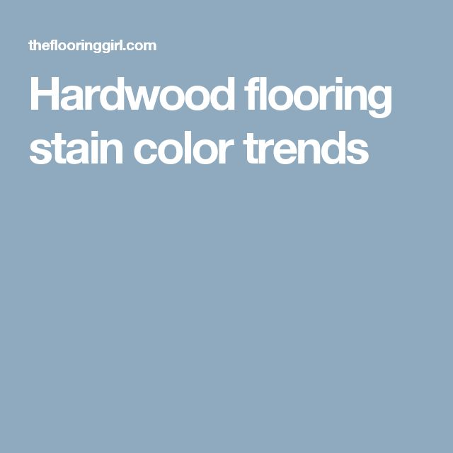 Hardwood flooring stain color trends