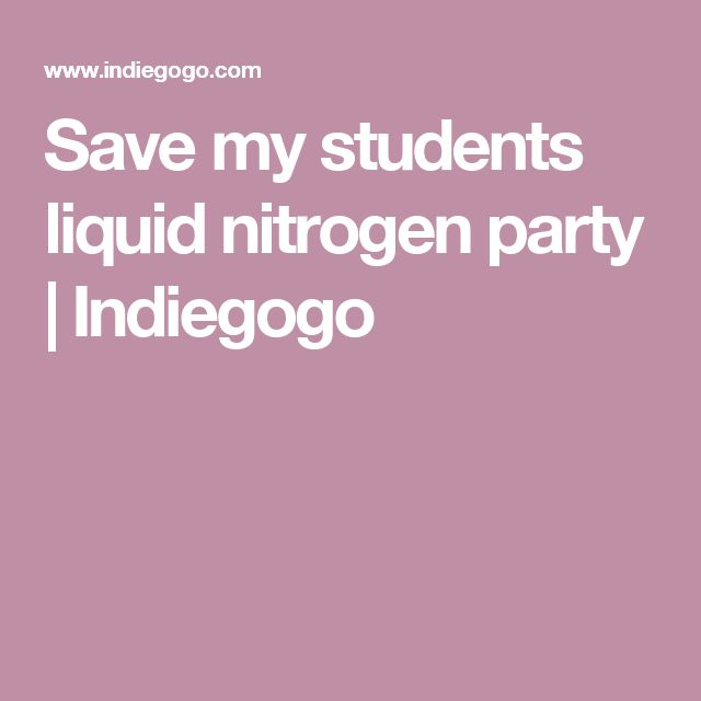 Save my students liquid nitrogen party | Indiegogo